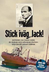 Stick, iväg Jack! : historien om Radio Nord en älskad och oönskad station och om ett annat Sverige