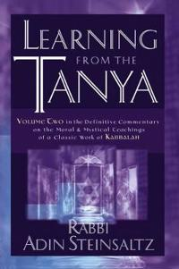Learning From the Tanya: Volume Two in the Definitive Commentary on the Mor