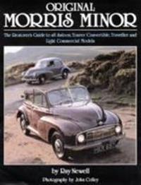 Original Morris Minor: The Restorer's Guide to All Saloon, Tourer/Convertible, Traveller and Light Commercial Models