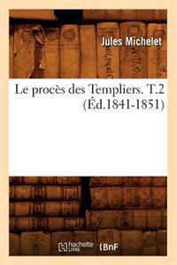 Le Proc s Des Templiers. T.2 ( d.1841-1851)