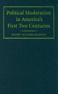 Political Moderation in America's First Two Centuries