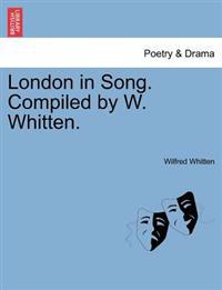 London in Song. Compiled by W. Whitten.