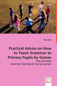 Practical Advice on How to Teach Grammar to Primary Pupils by Games