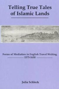 Telling True Tales of Muslin Lands: Forms of Meditation in English Travel Writing, 1575-1630