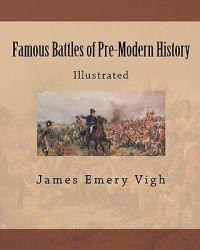 Famous Battles of Pre-Modern History: Illustrated