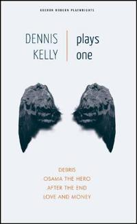 Dennis Kelly: Plays One: Debris/Osama the Hero/After the End/Love and Money
