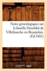 Notes G�n�alogiques Sur La Famille Humblot de Villefranche En Beaujolais. (�d.1882)