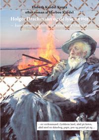 Holger Drachmann og de lyse nætter - kunstneren, digteren og kvinderne i hans liv