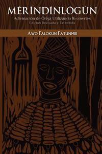 Mérìndínlógún: Adivinación de Òrìsà Utilizando 16 Cowries: Edición Revisada Y Extendida