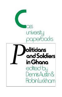 Politicians and Soldiers in Ghana, 1966-1972