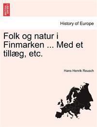 Folk Og Natur I Finmarken ... Med Et Till G, Etc.