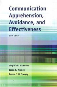 Communication Apprehension, Avoidance, and Effectiveness