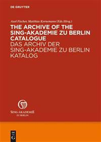 The Archive of the Sing-Akademie Zu Berlin Catalogue / Das Archiv der Sing-Akademie zu Berlin Katalog