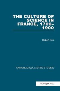 The Culture of Science in France, 1700-1900