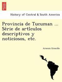 Provincia de Tucuman ... Se Rie de Arti Culos Descriptivos y Noticiosos, Etc.