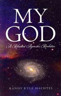 My God: A Reluctant Agnostic's Revelation