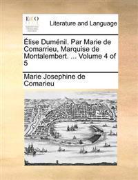 Elise Dumenil. Par Marie de Comarrieu, Marquise de Montalembert. ... Volume 4 of 5