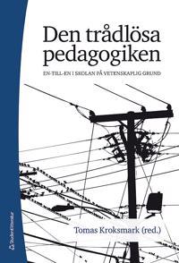 Den trådlösa pedagogiken : en-till-en i skolan på vetenskaplig grund