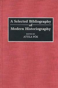 A Selected Bibliography of Modern Historiography