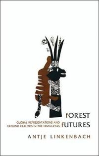 Forest Futures - Global Representations and Ground  Realities in the Himalayas