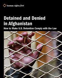 Detained and Denied in Afghanistan: How to Make U.S. Detention Comply with the Law