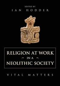 Religion at Work in a Neolithic Society