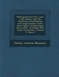 Naturgeschichte Der Land- Und Wasser-v¿gel Des N¿rdlichen Deutschlands Und Angr¿nzender L¿nder: Nach Eignen Erfahrungen Entworfen, Und Nach Dem Leben