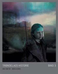 Trøndelags historie. Bd.3 - Aud Mikkelsen Tretvik, Pål Thonstad Sandvik, Anders Kirkhusmo, Ola Svein Stugu   Inprintwriters.org