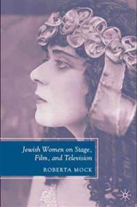 Jewish Women on Stage, Film, and Television