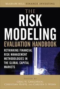 The Risk Modeling Evaluation Handbook: Rethinking Financial Risk Management Methodologies in the Global Capital Markets