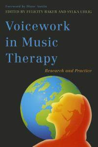 Voicework in Music Therapy: Research and Practice