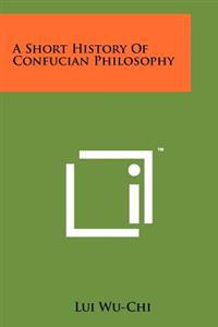 A Short History of Confucian Philosophy