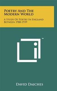 Poetry and the Modern World: A Study of Poetry in England Between 1900-1939