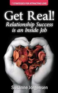 Get Real! Relationship Success is an Inside Job