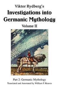 Viktor Rydberg's Investigations Into Germanic Mythology Volume Ii