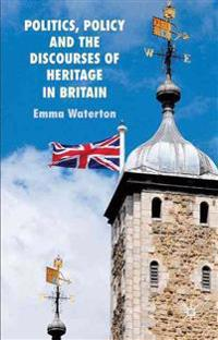 Politics, Policy, and the Discourses of Heritage in Britain