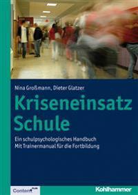 Kriseneinsatz Schule: Ein Schulpsychologisches Handbuch. Mit Trainermanual Fur Die Fortbildung