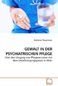 GEWALT IN DER PSYCHIATRISCHEN PFLEGE