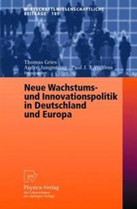 Neue Wachstums- Und Innovationspolitik in Deutschland Und Europa/ New Growth and Innovation Policy in Germany and Europe