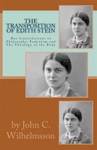 The Transposition of Edith Stein: Her Contributions to Philosophy, Feminism and the Theology of the Body