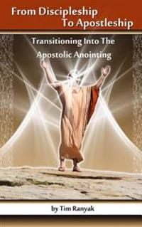 From Discipleship to Apostleship: Transitioning Into the Apostolic Anointing