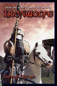 Ironwolfe: Book One of the Triads of Tir Na n'Og