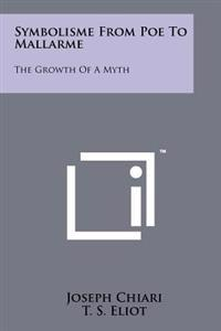 Symbolisme from Poe to Mallarme: The Growth of a Myth