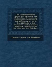 Joh. Lorentz Mosheims, Abtens Von Marienthal Und Michaelstein, Braunschweig-Luneburgischen Consistorial- Und Kirchen-Raths, Der H. Schrifft Doctoris U