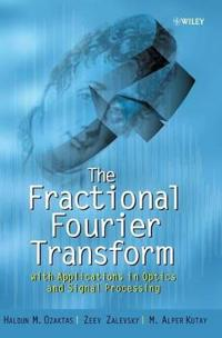 The Fractional Fourier Transform: With Applications in Optics and Signal Processing