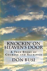 Knockin' on Heaven's Door: A True Story of Courage and Sacrifice