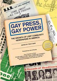 Gay Press, Gay Power: The Growth of Lgbt Community Newspapers in America (Color)