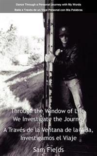 Through the Window of Life, We Investigate the Journey - A Traves De La Ventana De La Vida, Investigamos El Viaje