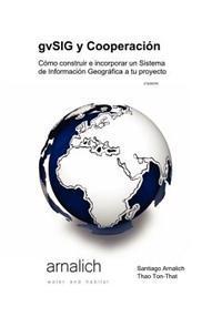 Gvsig y Cooperacion Como Construir E Incorporar Un Sistema de Informacion Geografica a Tu Proyecto