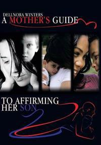 A Mother's Guide… To Affirming Her Son